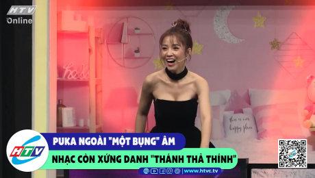 """Xem Show CLIP HÀI Puka ngoài """"một bụng"""" âm nhạc còn xứng danh """"thánh thả thính"""" HD Online."""